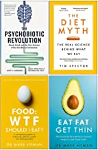 The Psychobiotic Revolution [Hardcover], The Diet Myth, Food Wtf Should I Eat, Eat Fat Get Thin 4 Books Collection Set