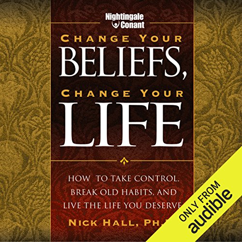 Change Your Beliefs, Change Your Life     How to Take Control, Break Old Habits, and Live the Life You Deserve              By:                                                                                                                                 Nick Hall Ph.D.                               Narrated by:                                                                                                                                 Nick Hall Ph.D.                      Length: 6 hrs and 40 mins     31 ratings     Overall 4.5