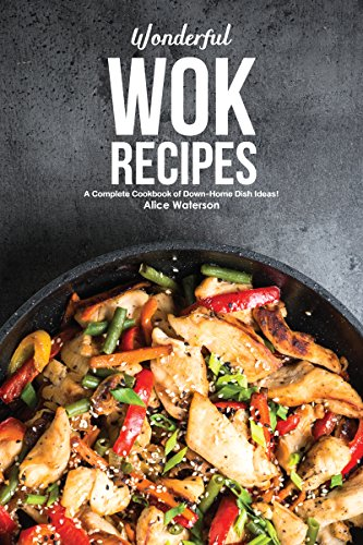 Wonderful Wok Recipes A Complete Cookbook Of Down Home Dish Ideas Kindle Edition By Waterson Alice Cookbooks Food Wine Kindle Ebooks Amazon Com