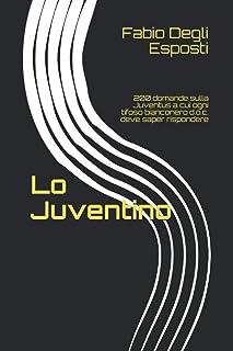 Lo Juventino: 200 domande sulla Juventus a cui ogni tifoso bianconero d.o.c. deve saper rispondere (Italian Edition)