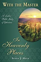 With the Master in Heavenly Places: A Ladies' Bible Study of Ephesians (With the Master Bible Studies)