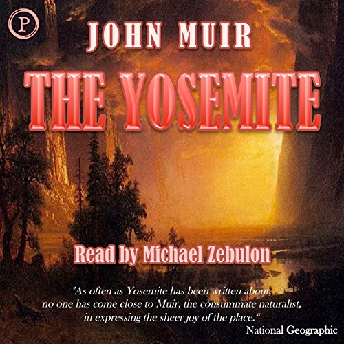 The Yosemite                   By:                                                                                                                                 John Muir                               Narrated by:                                                                                                                                 Michael Zebulon                      Length: 1 hr and 24 mins     101 ratings     Overall 4.1