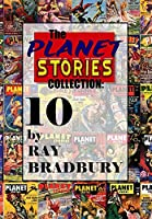 The Planet Stories Collection: Ten by Ray Bradbury