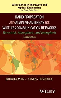 Radio Propagation and Adaptive Antennas for Wireless Communication Networks: Terrestrial, Atmospheric, and Ionospheric (Wiley Series in Microwave and Optical Engineering)