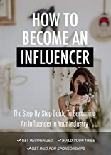 How To Become An Influencer: the step by step guide to becoming an influencer in your industry