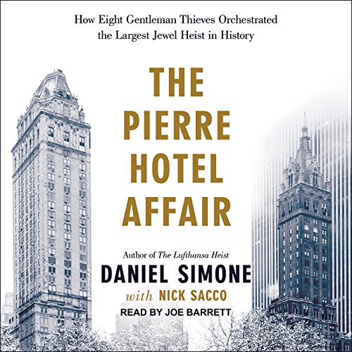 The Pierre Hotel Affair     How Eight Gentleman Thieves Orchestrated the Largest Jewel Heist in History              By:                                                                                                                                 Daniel Simone,                                                                                        Nick Sacco                               Narrated by:                                                                                                                                 Joe Barrett                      Length: 11 hrs and 1 min     17 ratings     Overall 3.8