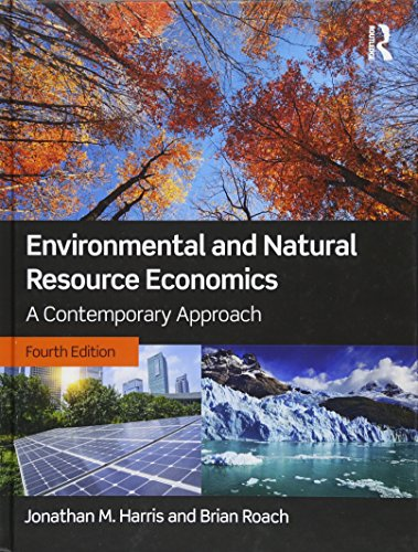 Compare Textbook Prices for Environmental and Natural Resource Economics: A Contemporary Approach 4 Edition ISBN 9781138659476 by Harris, Jonathan M.,Roach, Brian
