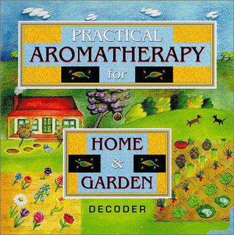Practical Aromatherapy / Home Garden Decoder