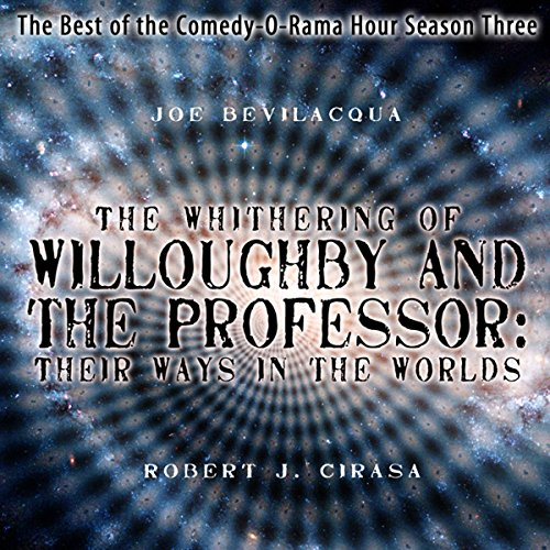 The Whithering of Willoughby and the Professor: Their Ways in the Worlds - The Best of the Comedy-O-Rama Hour Season Three copertina