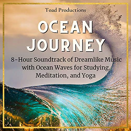 Listen Ocean Journey: 8-Hour Soundtrack of Dreamlike Music with Ocean Waves for Studying, Meditation, and Y audio book