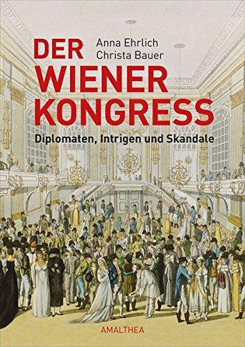 Der Wiener Kongress: Diplomaten, Intrigen und Skandale