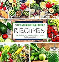 26 low-acid and vegan-friendly recipes - part 1: The alkaline way of vegan dishes