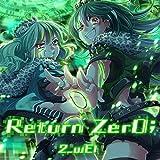 2_wEi「Return Zer0;(リターンゼロ)」