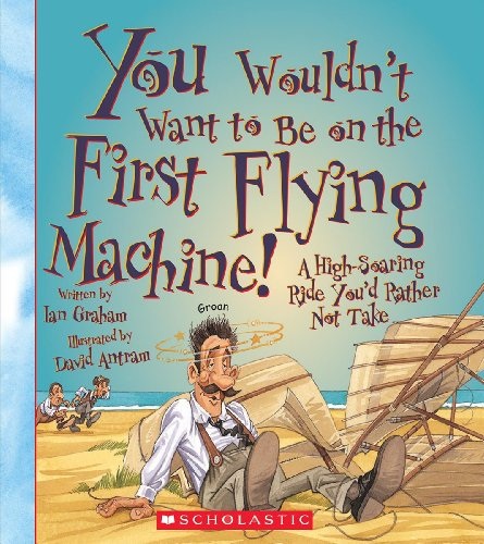 Compare Textbook Prices for You Wouldn't Want to Be on the First Flying Machine! You Wouldn't Want to…: Adventurers and Explorers Illustrated Edition ISBN 9780531230428 by Graham, Ian,Antram, David