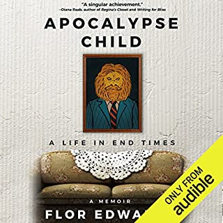Apocalypse Child     A Life in End Times - a Memoir              Written by:                                                                                                                                 Flor Edwards                               Narrated by:                                                                                                                                 Flor Edwards                      Length: 6 hrs and 42 mins     Not rated yet     Overall 0.0