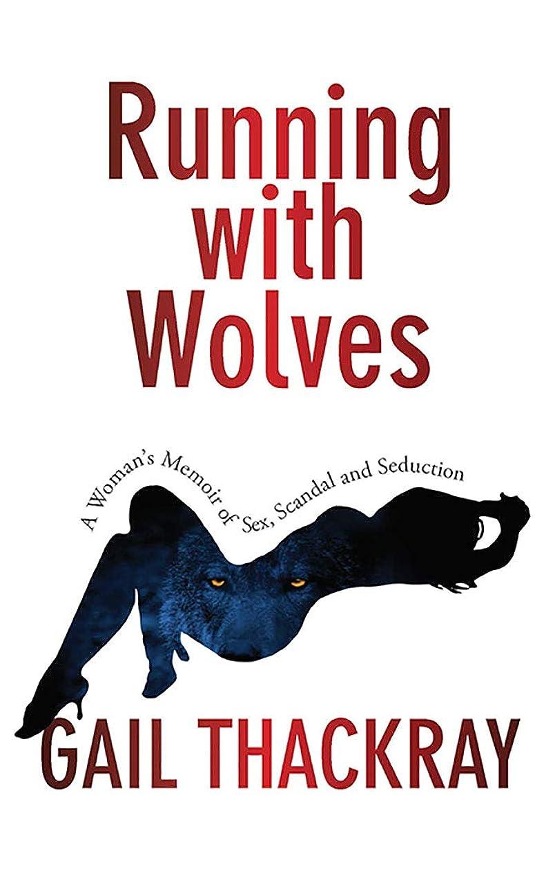 スーツベル酔うRunning With Wolves: A Woman's Memoir of Sex, Scandal and Seduction (English Edition)