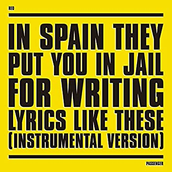 In Spain They Put You in Jail for Writing Lyrics Like These (Instrumental Version)