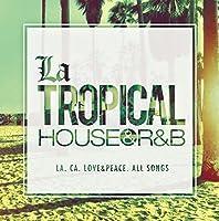 La TROPICAL ‐HOUSE & R&B‐
