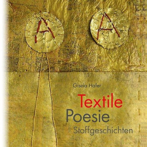 Textile Poesie: Stoffgeschichten (Galeriebücher / Textilkunst im MaroVerlag)