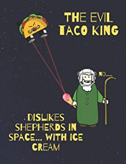 The evil Taco King dislikes shepherds in space, with ice cream: Funny Quote Habit tracker and journal
