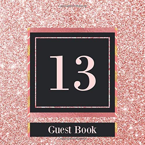 13 Guest Book: Rose Gold Guest Book For 13th Birthday / Wedding Anniversary - Cute Keepsake Memory Book For Party Guests to Leave Signatures, Notes and Wishes in - 13 yr Old / Married