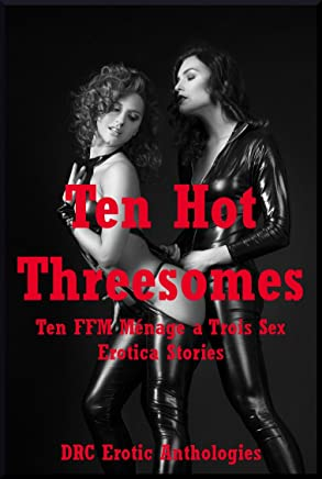 Ten Hot Threesomes: Ten FFM Ménage a Trois Erotica Stories (English Edition)