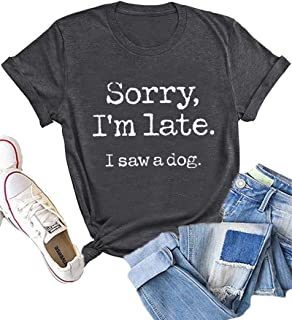 Womens Sorry I'm Late I Saw A Dog Short Sleeve Letter Print T Shirt Funny Casual Graphic Tees Tops