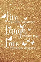"""Live Every Moment Laugh Every Day Love Beyond Words Glitter Notebook: """"6X9"""" 100 Page Medium Ruled Beautiful Unisex Gold Glitter Quote Notebook/Sparkle Notebook/Glitter Notebook (Glitter Notebooks)"""