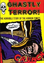 Ghastly Terror!: The Horrible Story of the Horror Comics (Primal-Spinal Comix History)