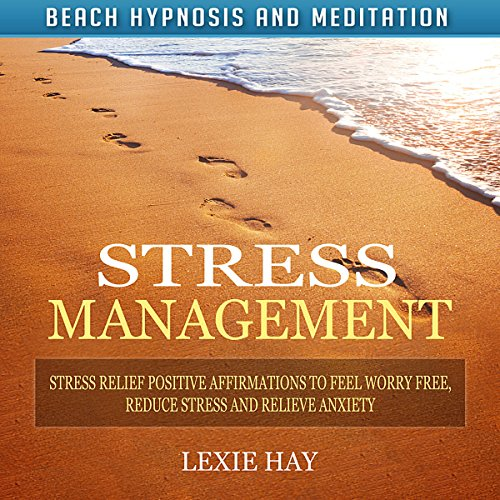 Stress Management: Stress Relief Positive Affirmations to Feel Worry-Free, Reduce Stress and Relieve Anxiety audiobook cover art