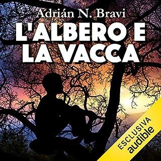 L'albero e la vacca                   Di:                                                                                                                                 Adrián N. Bravi                               Letto da:                                                                                                                                 Gianluca Crisafi                      Durata:  2 ore e 58 min     15 recensioni     Totali 3,7