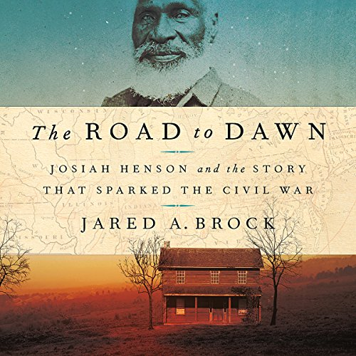 Couverture de The Road to Dawn: Josiah Henson and the Story That Sparked the Civil War