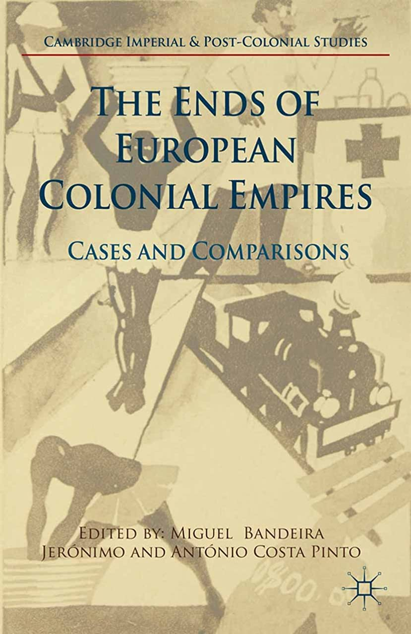 機構政治家の厚くするThe Ends of European Colonial Empires: Cases and Comparisons (Cambridge Imperial and Post-Colonial Studies Series) (English Edition)