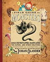 A Field Guide to Monsters: Googly-Eyed Wart Floppers, Shadows-Casters, Toe-Eaters, and Other Creatures