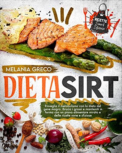 DIETA SIRT: Accelera il Tuo Metabolismo Con la Dieta Del Gene Magro. Brucia i Grassi e Rimani in Forma Con un Piano Alimentare Mirato e Ricette Sane e Deliziose