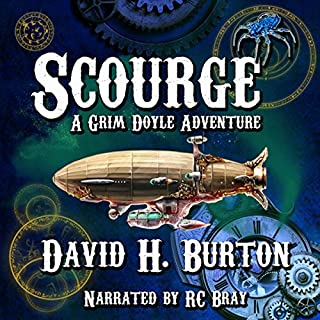 Scourge     A Grim Doyle Adventure, Book 1              By:                                                                                                                                 David H. Burton                               Narrated by:                                                                                                                                 R. C. Bray                      Length: 6 hrs and 20 mins     10 ratings     Overall 4.3