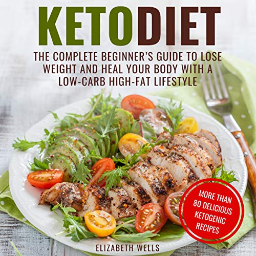 Keto Diet: The Complete Beginner's Guide to Lose Weight and Heal Your Body with a Low-Carb High-Fat Lifestyle audiobook cover art