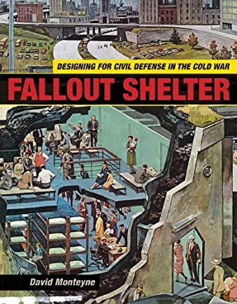 Fallout Shelter: Designing for Civil Defense in the Cold War (Architecture, Landscape and Amer Culture) by David Monteyne(2011-04-08)