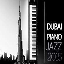 Dubai Piano Jazz 2015 – Total Relaxation, Chill Out, Piano Music, Relaxation, Soothing Sounds, Positive Attitude, Break, Calming Music