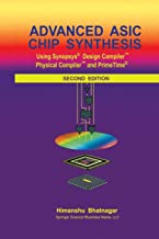 Advanced ASIC Chip Synthesis: Using Synopsys® Design Compiler™ Physical Compiler™ and PrimeTime®