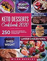 Keto Desserts Cookbook 2020: 250 Quick & Easy Recipes on a Budget for Busy People on Ketogenic Diet - Bombs, Bars & Brownies included