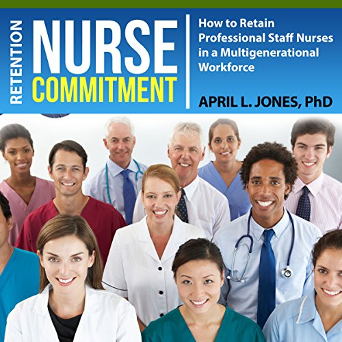 Nurse Commitment     How to Retain Professional Staff Nurses in a Multigenerational Workforce              By:                                                                                                                                 Dr. April L. Jones                               Narrated by:                                                                                                                                 Aaron Sinn                      Length: 1 hr     3 ratings     Overall 4.0