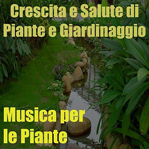 Musica per le piante, Vol. 4 (Crescita e salute di piante e giardinaggio)