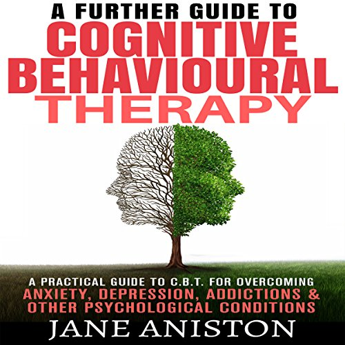 A Further Guide to Cognitive Behavioral Therapy     A Practical Guide to CBT for Overcoming Anxiety, Depression, Addixctions & Other Psychological Conditions              De :                                                                                                                                 Jane Aniston                               Lu par :                                                                                                                                 Lesley Ann Fogle                      Durée : 1 h et 2 min     Pas de notations     Global 0,0