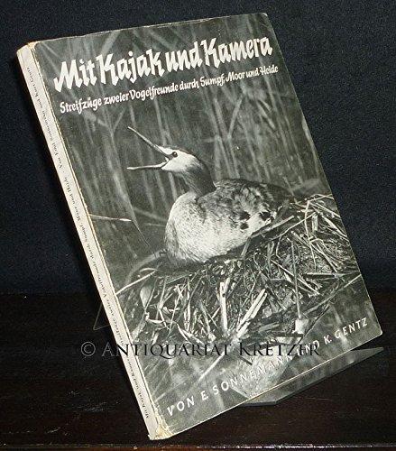 Mit Kajak und Kamera. Streifzüge zweier Vogelfreunde durch Sumpf, Moor und Heide. [Von Emil Sonnemann und Kurt Gentz].