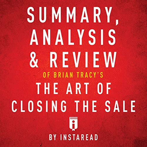 Summary, Analysis & Review of Brian Tracy's the Art of Closing the Sale by Instaread audiobook cover art