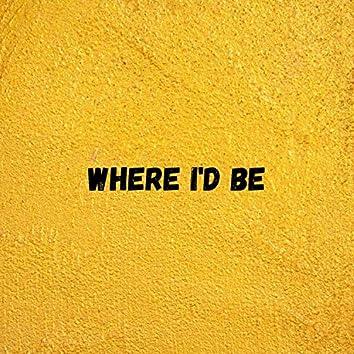Where I'd Be