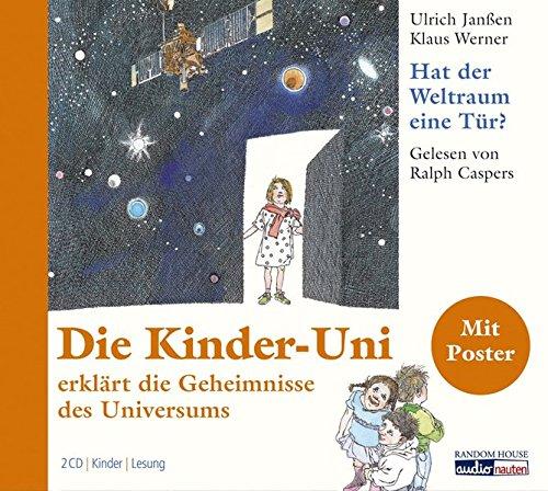 Kinder-Uni: hat der Weltraum eine Tür?: Die Kinder-Uni erklärt die Geheimnisse des Universums