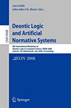 Deontic Logic and Artificial Normative Systems: 8th International Workshop on Deontic Logic in Computer Science, DEON 2006, Utrecht, The Netherlands, ... (Lecture Notes in Computer Science)