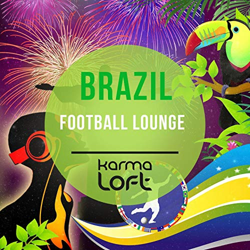 Brazil Football Lounge (Finest Brasil Latin Lounge and Chillout Tunes) [Explicit]